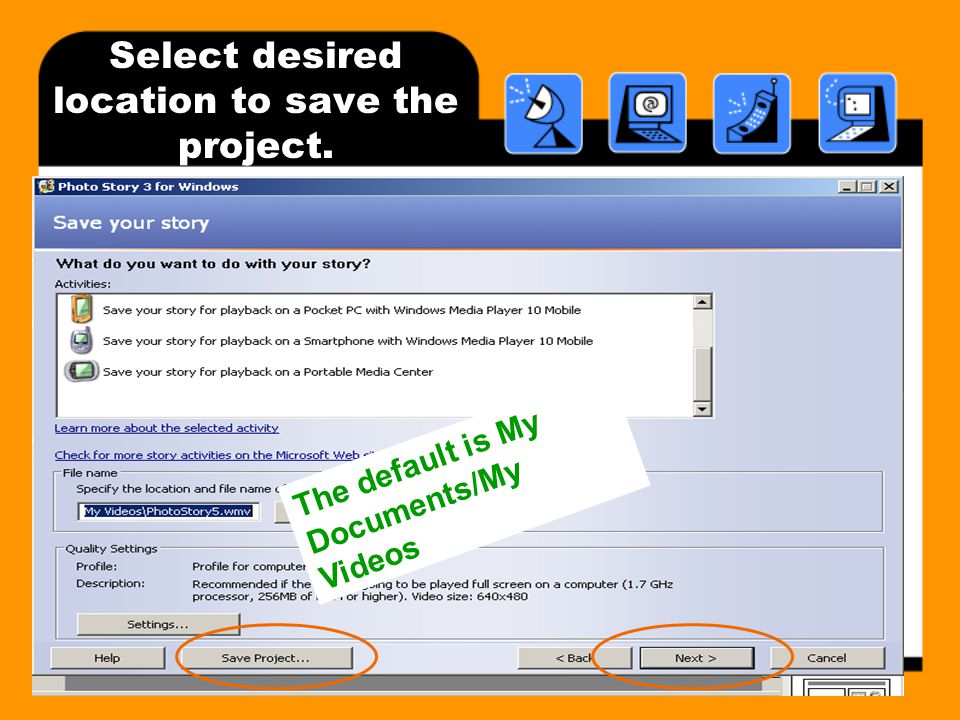Select desired location to save the project. The default is My Documents/My Videos