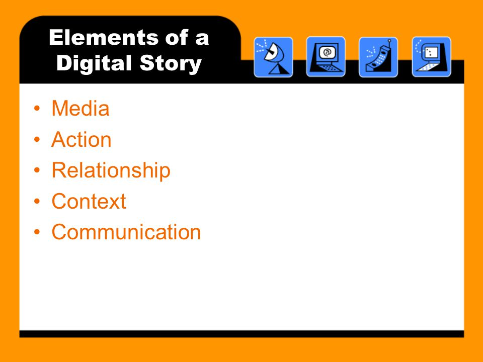Elements of a Digital Story Media Action Relationship Context Communication