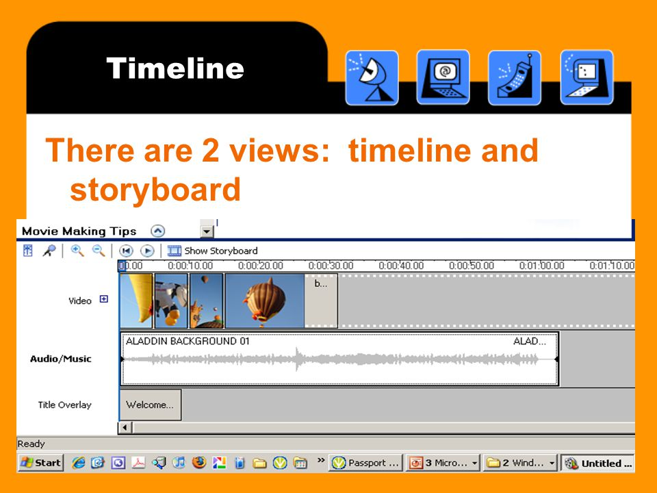 Timeline There are 2 views: timeline and storyboard