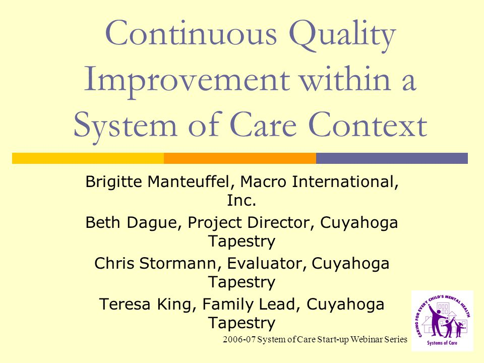 2006-07 System of Care Start-up Webinar Series Continuous Quality Improvement within a System of Care Context Brigitte Manteuffel, Macro International, Inc.