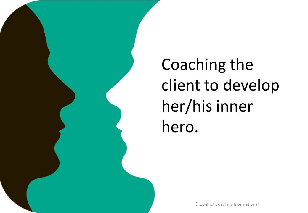 Coaching the client to develop her/his inner hero. © Conflict Coaching International