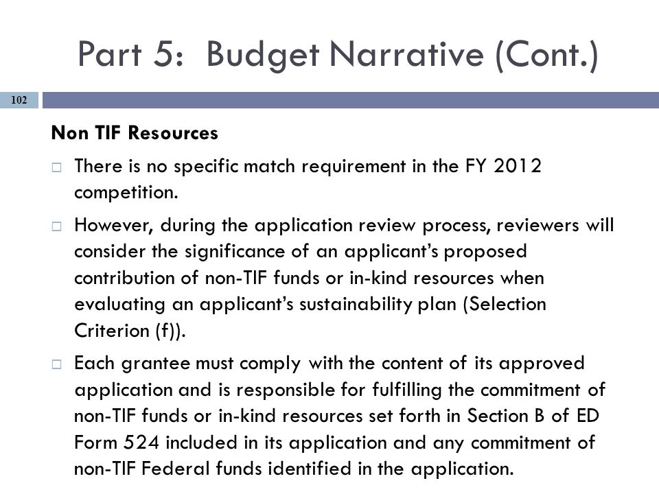 Part 5: Budget Narrative (Cont.) Non TIF Resources  There is no specific match requirement in the FY 2012 competition.