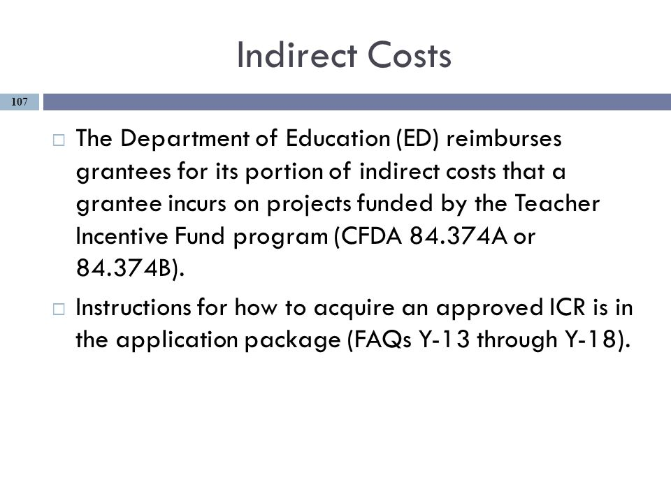 Indirect Costs  The Department of Education (ED) reimburses grantees for its portion of indirect costs that a grantee incurs on projects funded by the Teacher Incentive Fund program (CFDA 84.374A or 84.374B).