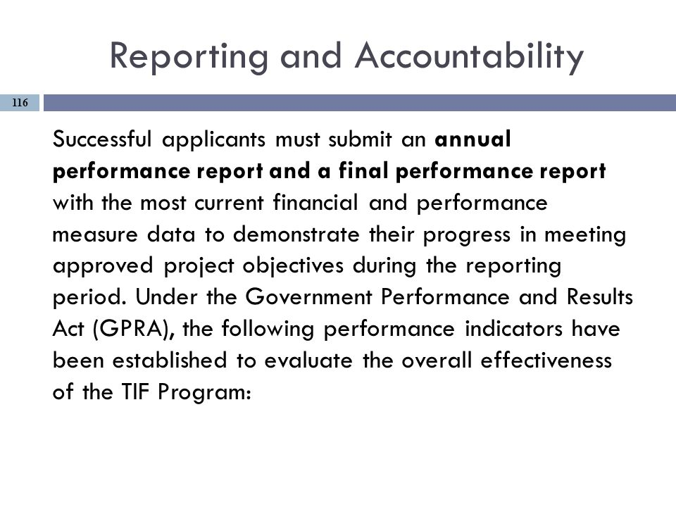 Reporting and Accountability Successful applicants must submit an annual performance report and a final performance report with the most current financial and performance measure data to demonstrate their progress in meeting approved project objectives during the reporting period.