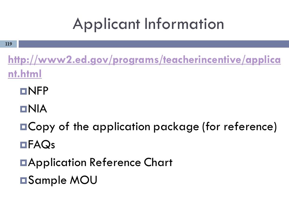 Applicant Information http://www2.ed.gov/programs/teacherincentive/applica nt.html  NFP  NIA  Copy of the application package (for reference)  FAQs  Application Reference Chart  Sample MOU 119