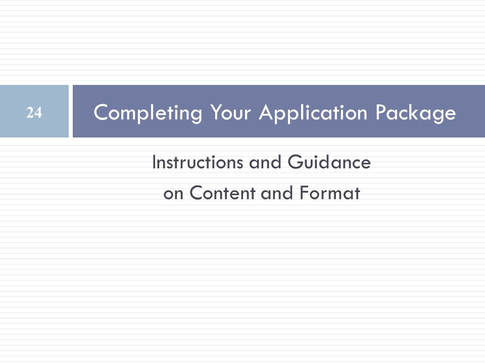 Instructions and Guidance on Content and Format Completing Your Application Package 24