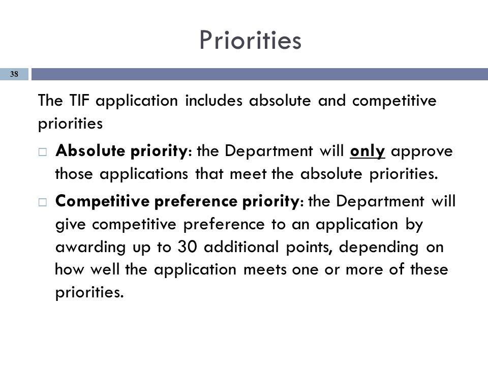 Priorities The TIF application includes absolute and competitive priorities  Absolute priority: the Department will only approve those applications that meet the absolute priorities.