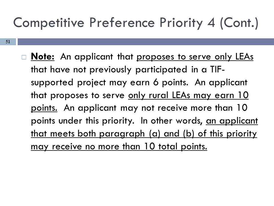 Competitive Preference Priority 4 (Cont.)  Note: An applicant that proposes to serve only LEAs that have not previously participated in a TIF- supported project may earn 6 points.