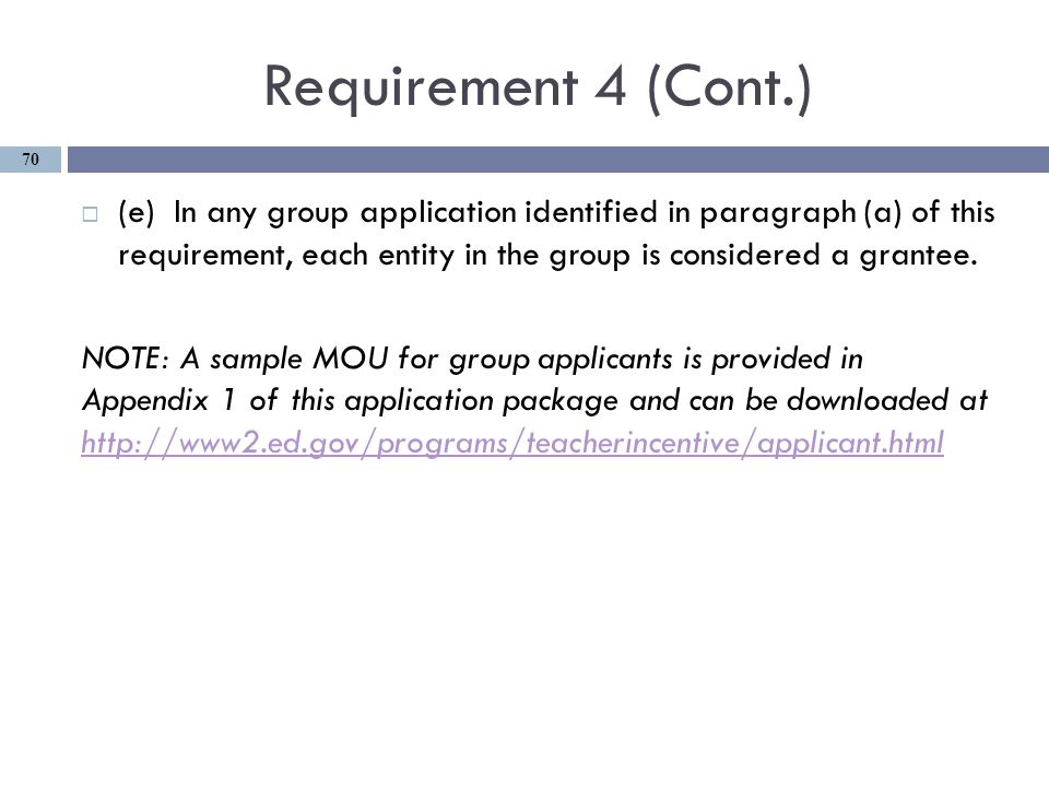 Requirement 4 (Cont.)  (e) In any group application identified in paragraph (a) of this requirement, each entity in the group is considered a grantee.