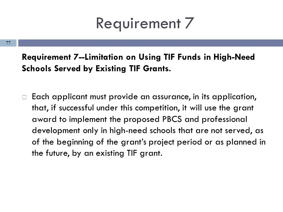 Requirement 7 Requirement 7--Limitation on Using TIF Funds in High-Need Schools Served by Existing TIF Grants.