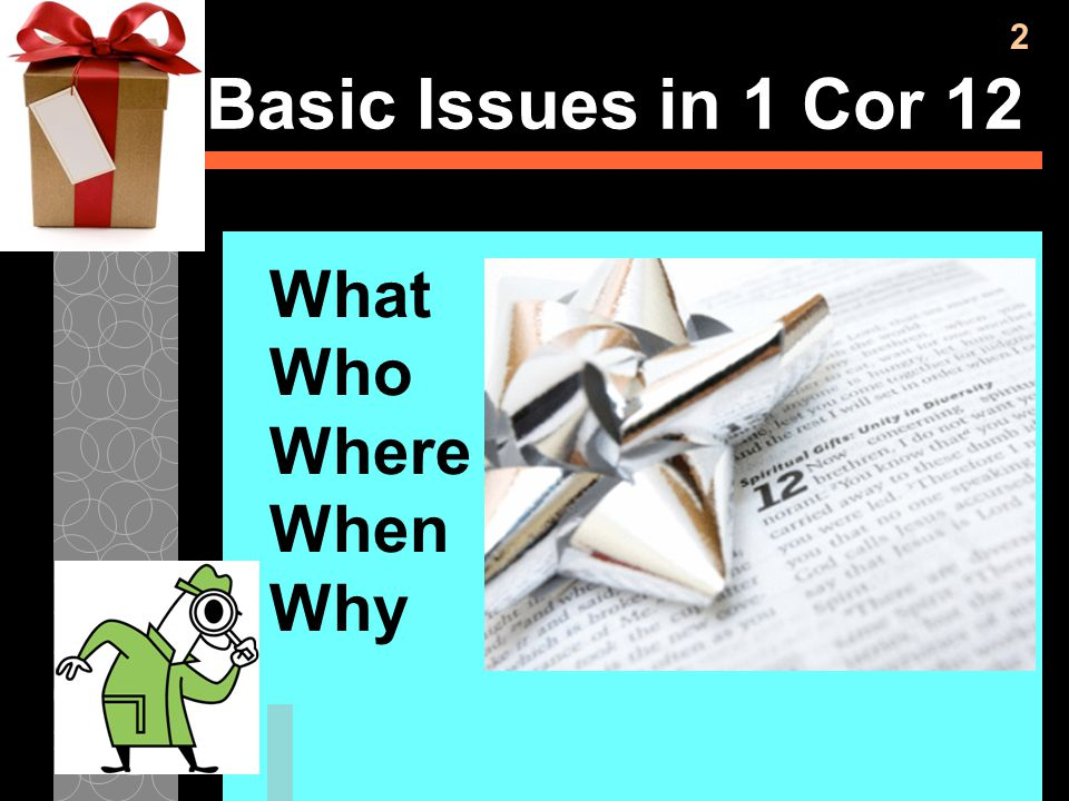 Basic Issues in 1 Cor 12 What Who Where When Why 2 2