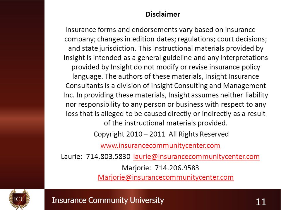 Insurance Community University Disclaimer Insurance forms and endorsements vary based on insurance company; changes in edition dates; regulations; cou