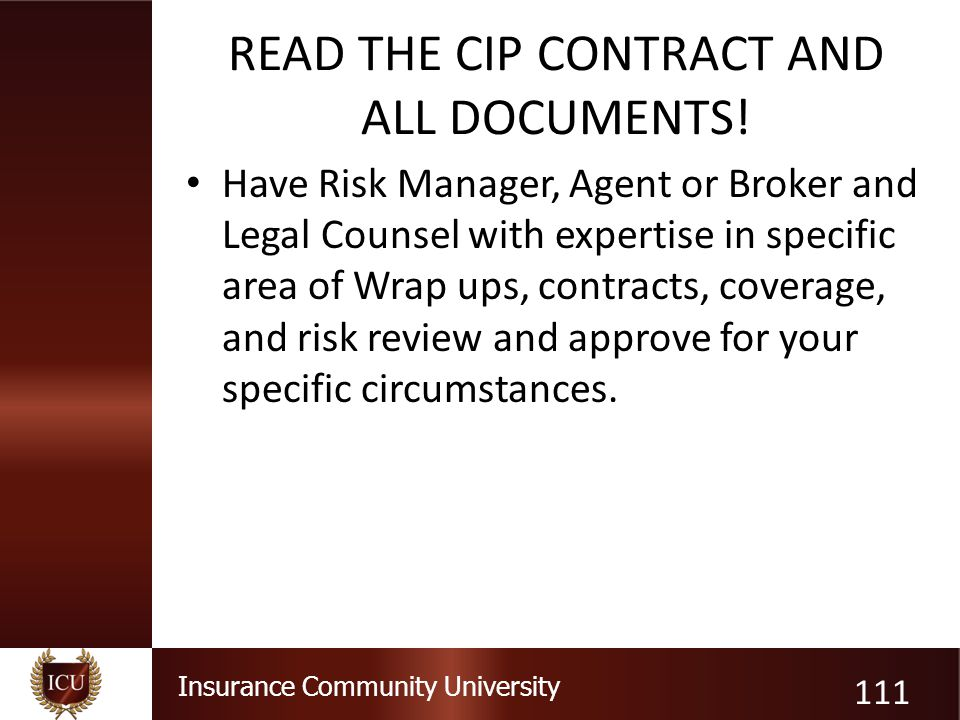 Insurance Community University READ THE CIP CONTRACT AND ALL DOCUMENTS! Have Risk Manager, Agent or Broker and Legal Counsel with expertise in specifi