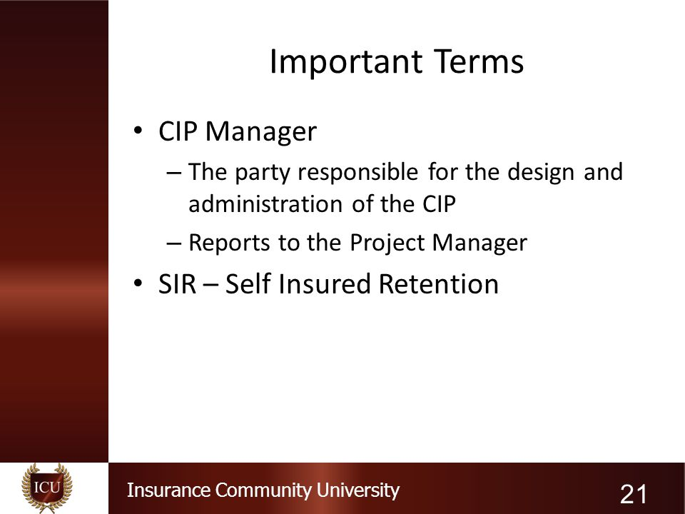 Insurance Community University Important Terms CIP Manager – The party responsible for the design and administration of the CIP – Reports to the Proje
