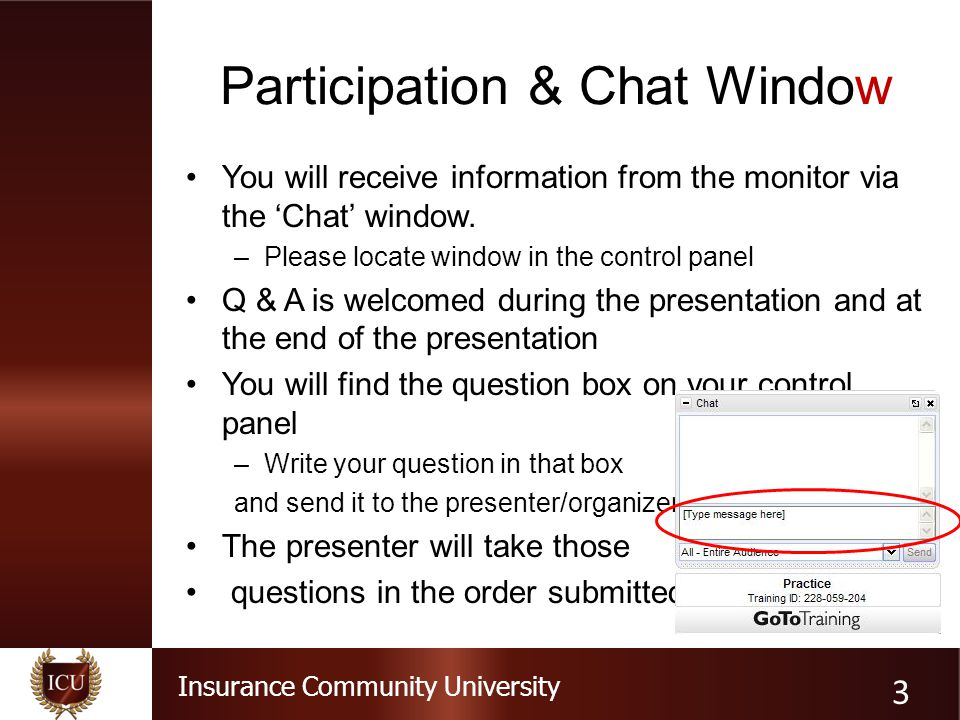 Insurance Community University Participation & Chat Window You will receive information from the monitor via the 'Chat' window. –Please locate window