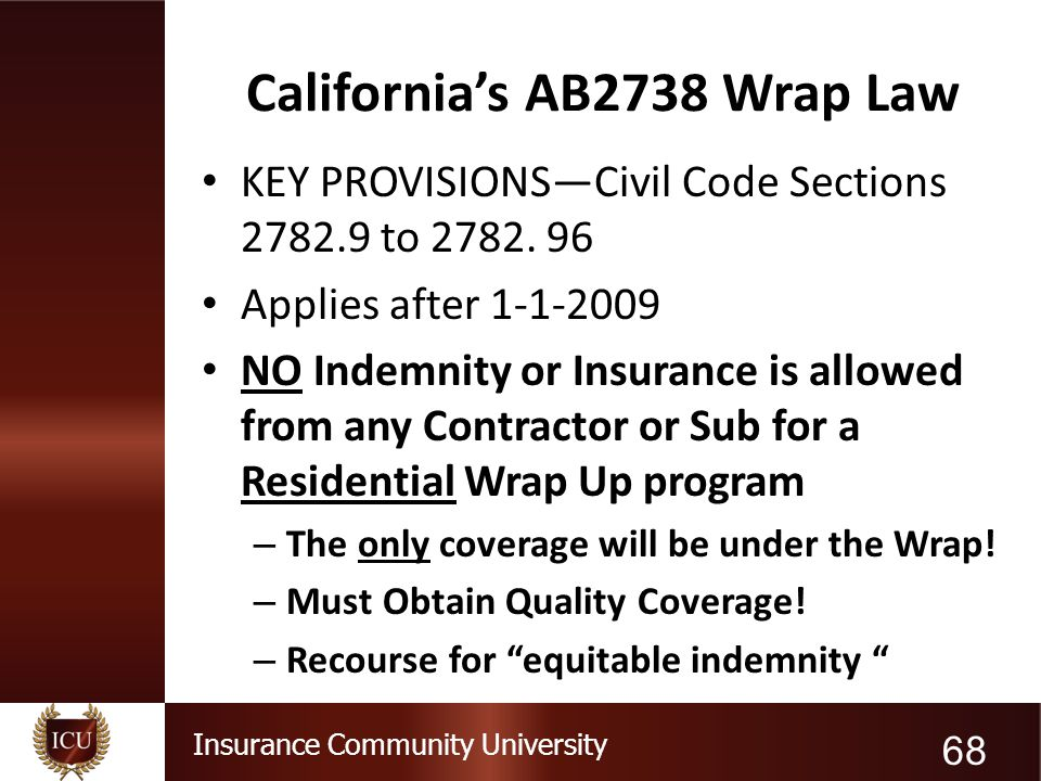 Insurance Community University California's AB2738 Wrap Law KEY PROVISIONS—Civil Code Sections 2782.9 to 2782. 96 Applies after 1-1-2009 NO Indemnity