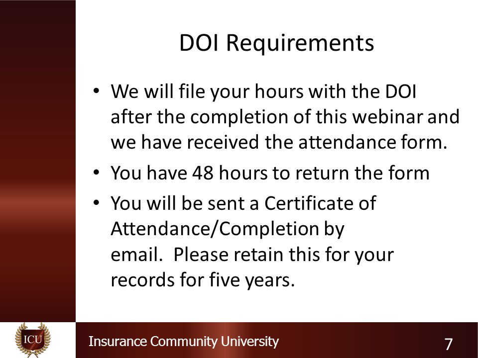 Insurance Community University DOI Requirements We will file your hours with the DOI after the completion of this webinar and we have received the att