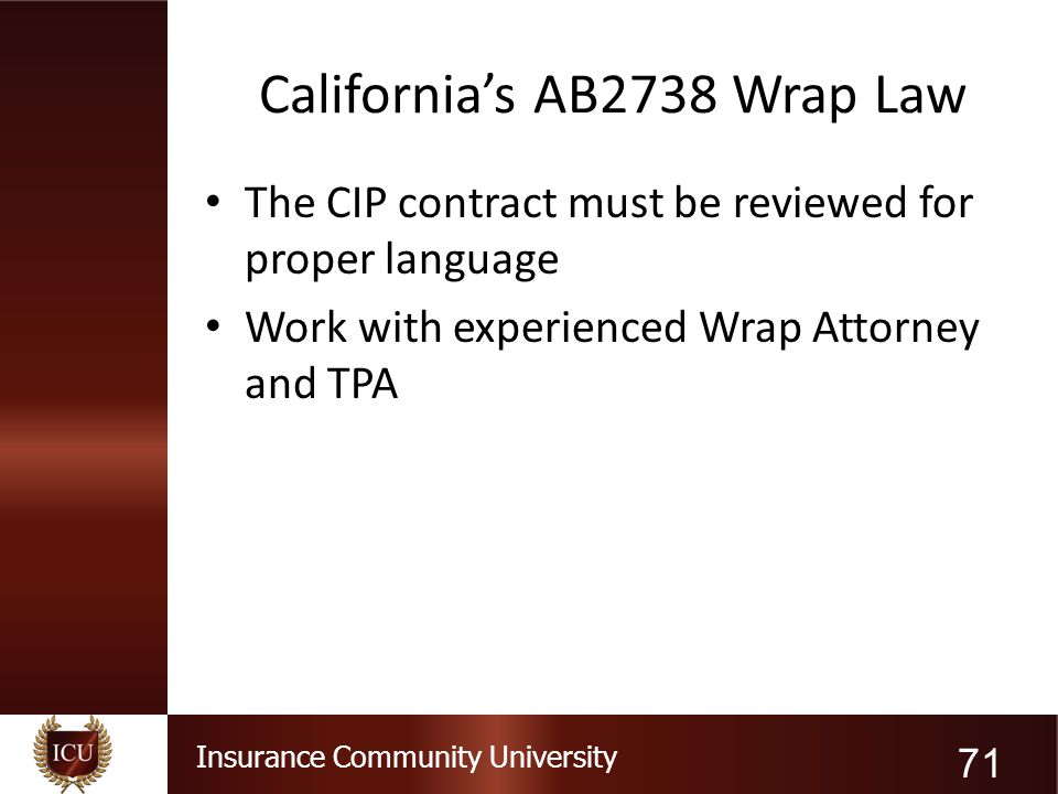 Insurance Community University California's AB2738 Wrap Law The CIP contract must be reviewed for proper language Work with experienced Wrap Attorney