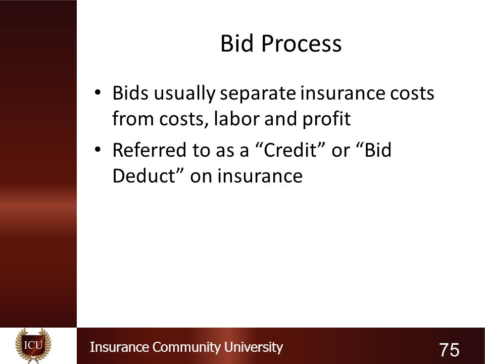"Insurance Community University Bid Process Bids usually separate insurance costs from costs, labor and profit Referred to as a ""Credit"" or ""Bid Deduct"