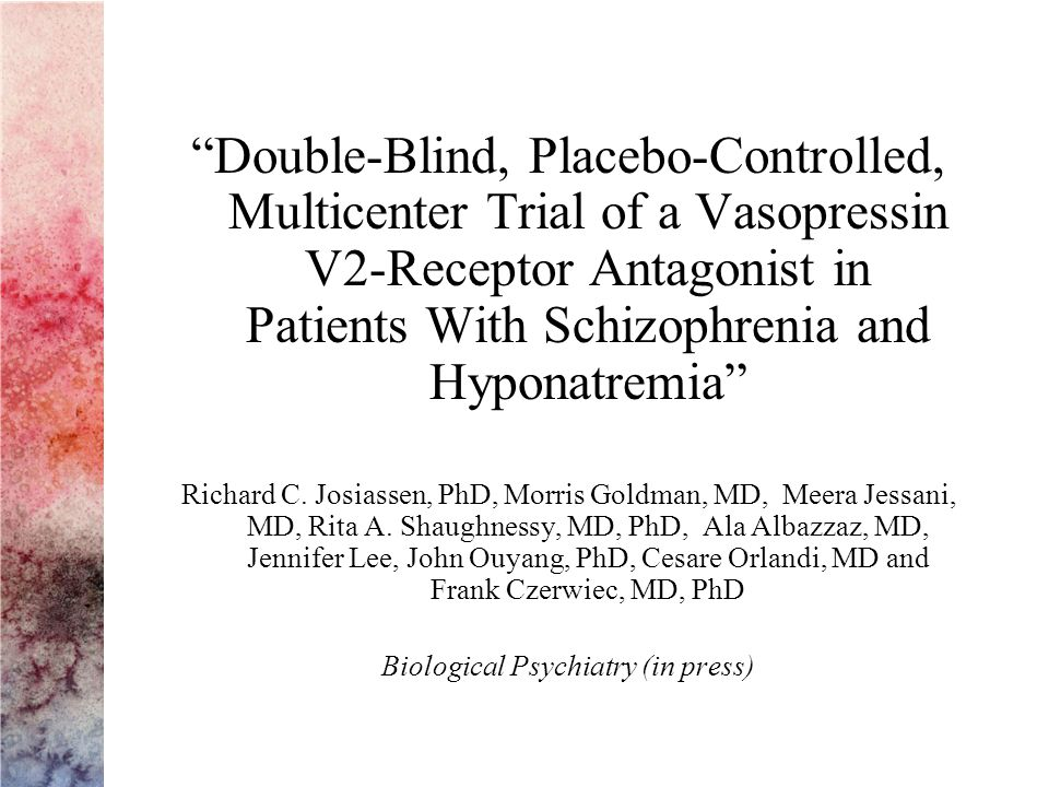 Double-Blind, Placebo-Controlled, Multicenter Trial of a Vasopressin V2-Receptor Antagonist in Patients With Schizophrenia and Hyponatremia Richard C.