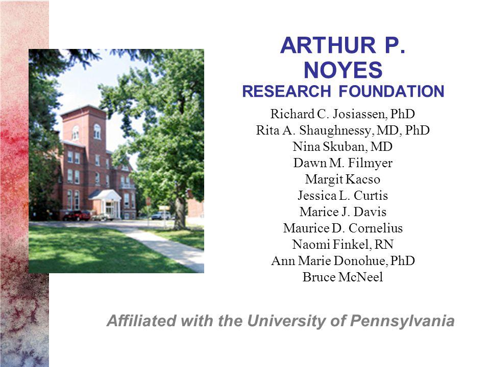ARTHUR P. NOYES RESEARCH FOUNDATION Richard C. Josiassen, PhD Rita A.