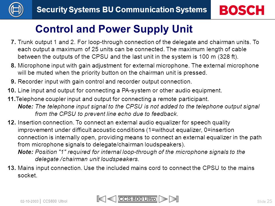 Security Systems BU Communication Systems Slide 25 CCS 800 Ultro CCS800 Ultrol 02-10-2003 7. Trunk output 1 and 2. For loop-through connection of the