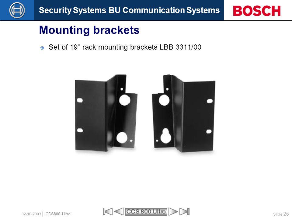 "Security Systems BU Communication Systems Slide 26 CCS 800 Ultro CCS800 Ultrol 02-10-2003  Set of 19"" rack mounting brackets LBB 3311/00 Mounting bra"