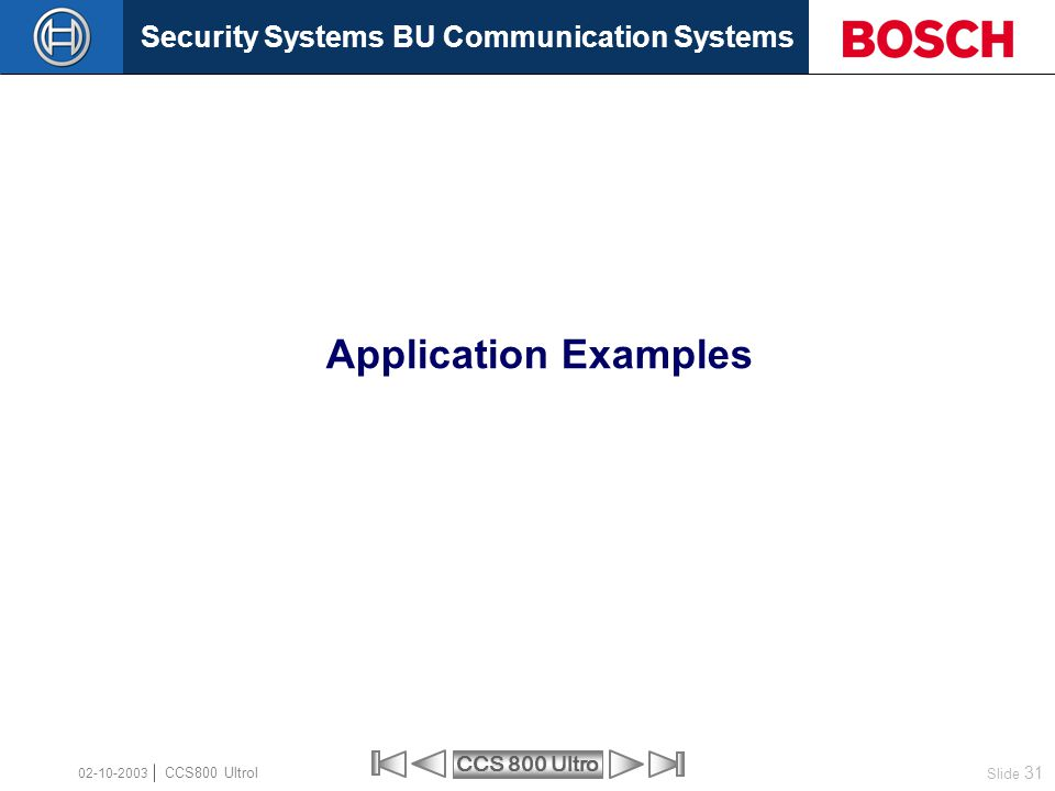 Security Systems BU Communication Systems Slide 31 CCS 800 Ultro CCS800 Ultrol 02-10-2003 Application Examples