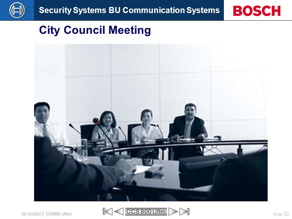 Security Systems BU Communication Systems Slide 32 CCS 800 Ultro CCS800 Ultrol 02-10-2003 City Council Meeting
