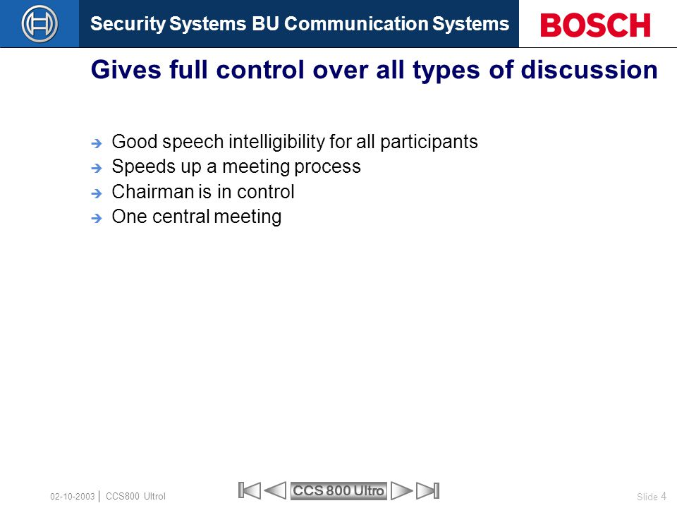 Security Systems BU Communication Systems Slide 4 CCS 800 Ultro CCS800 Ultrol 02-10-2003  Good speech intelligibility for all participants  Speeds u