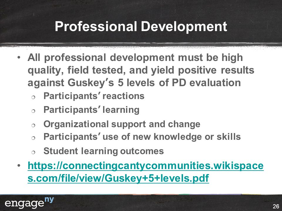 Professional Development All professional development must be high quality, field tested, and yield positive results against Guskey's 5 levels of PD e