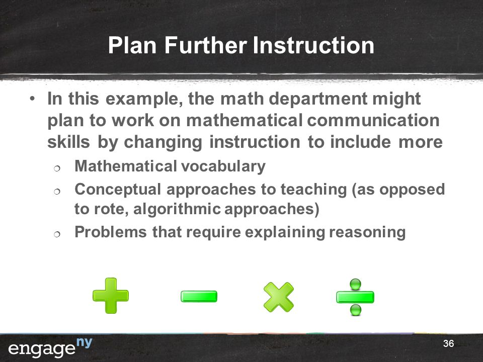 Plan Further Instruction In this example, the math department might plan to work on mathematical communication skills by changing instruction to inclu
