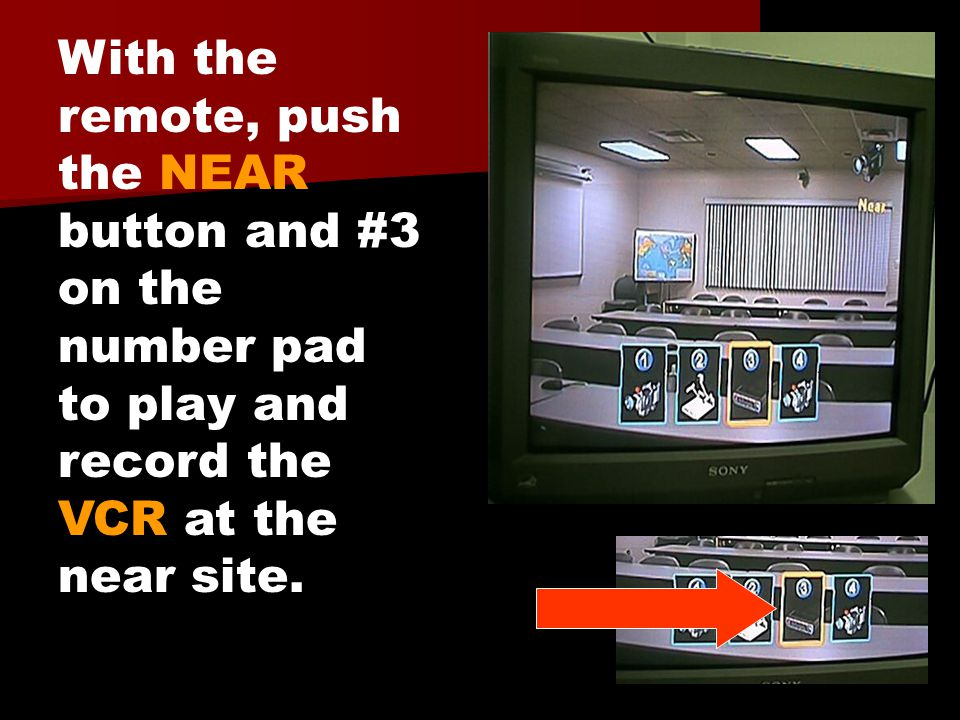 With the remote, push the NEAR button and #3 on the number pad to play and record the VCR at the near site.