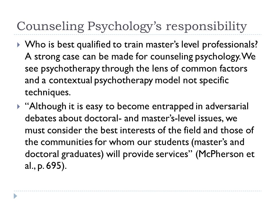 Counseling Psychology's responsibility  Who is best qualified to train master's level professionals.