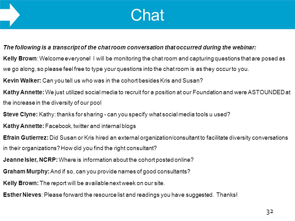 WHAT WE DO The following is a transcript of the chat room conversation that occurred during the webinar: Kelly Brown: Welcome everyone! I will be moni