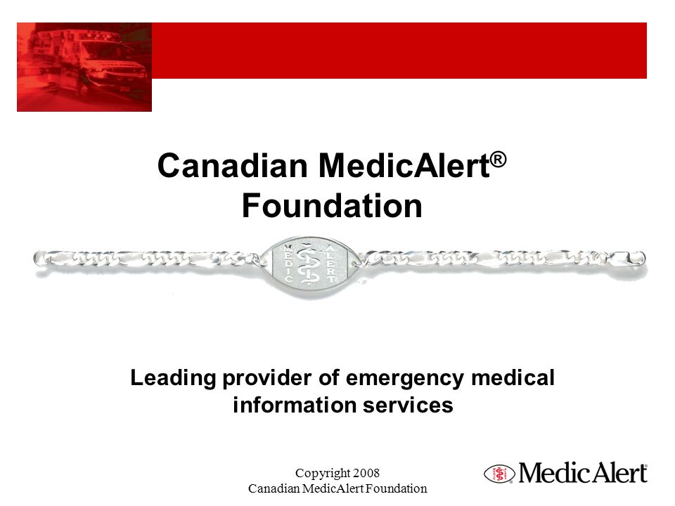 Various styles of MedicAlert ® identification Medical ID Products Copyright 2008 Canadian MedicAlert Foundation