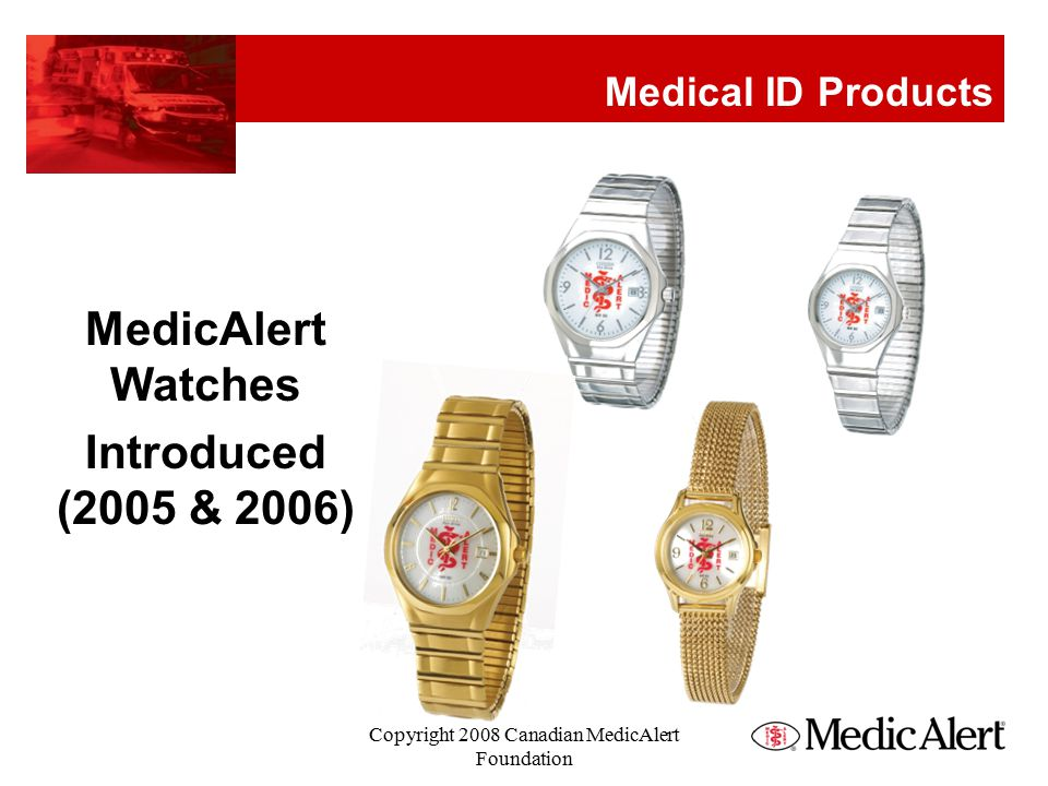 MedicAlert Watches Introduced (2005 & 2006) Medical ID Products Copyright 2008 Canadian MedicAlert Foundation