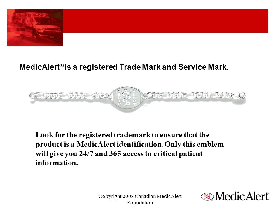 MedicAlert ® is a registered Trade Mark and Service Mark.