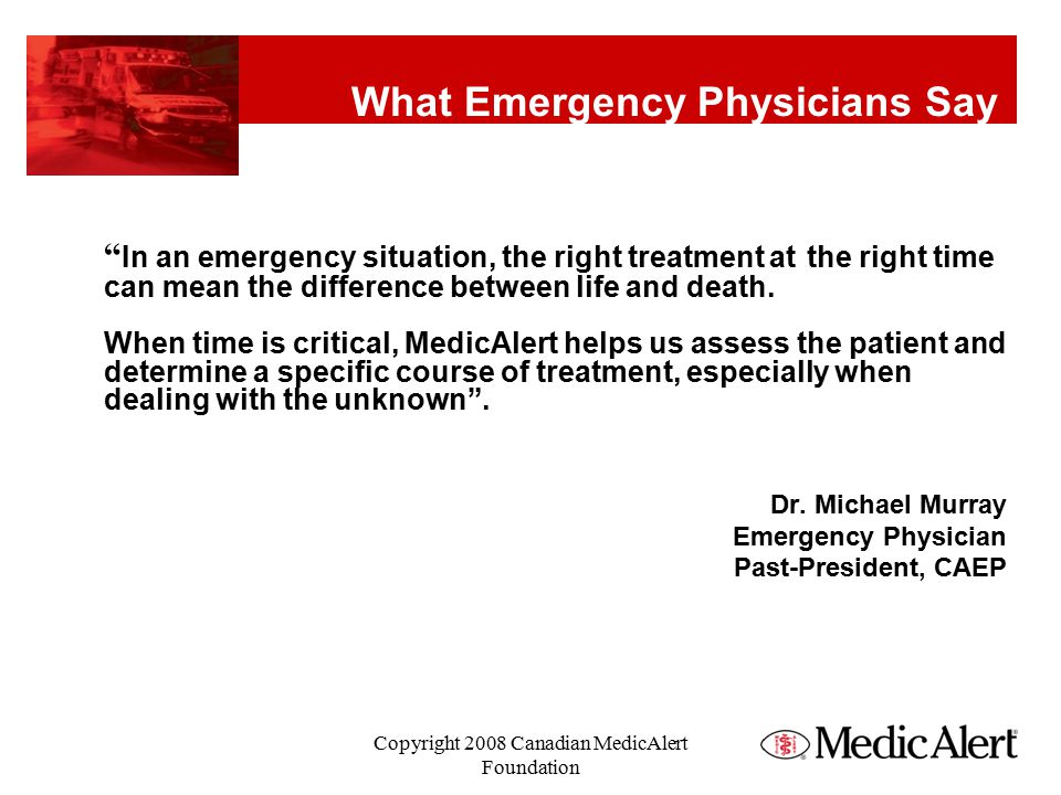 What Emergency Physicians Say In an emergency situation, the right treatment at the right time can mean the difference between life and death.