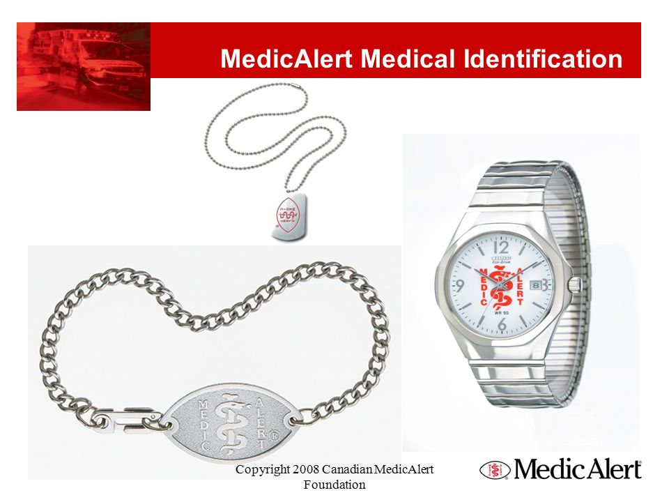MedicAlert ® identification can be found on the following locations.
