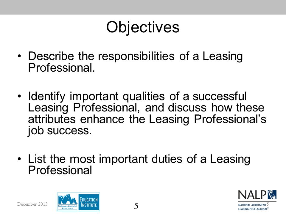 5 Objectives Describe the responsibilities of a Leasing Professional.