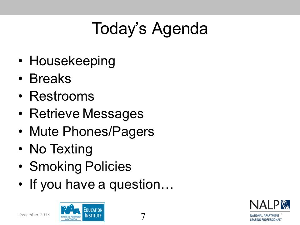 7 Today's Agenda Housekeeping Breaks Restrooms Retrieve Messages Mute Phones/Pagers No Texting Smoking Policies If you have a question… 7December 2013