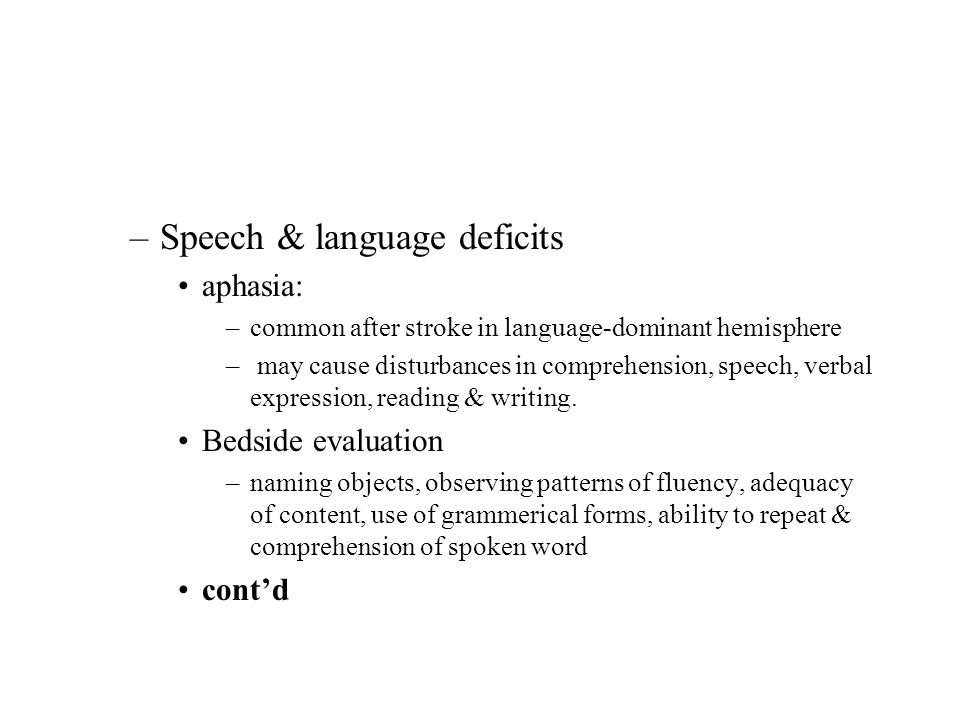 –Speech & language deficits aphasia: –common after stroke in language-dominant hemisphere – may cause disturbances in comprehension, speech, verbal ex