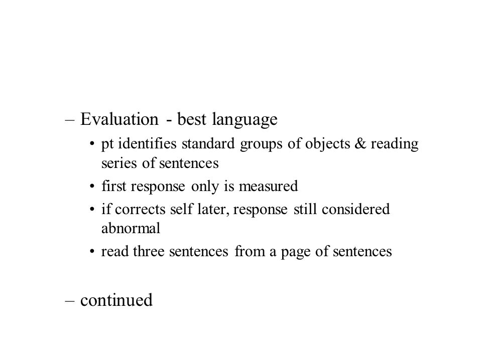 –Evaluation - best language pt identifies standard groups of objects & reading series of sentences first response only is measured if corrects self la