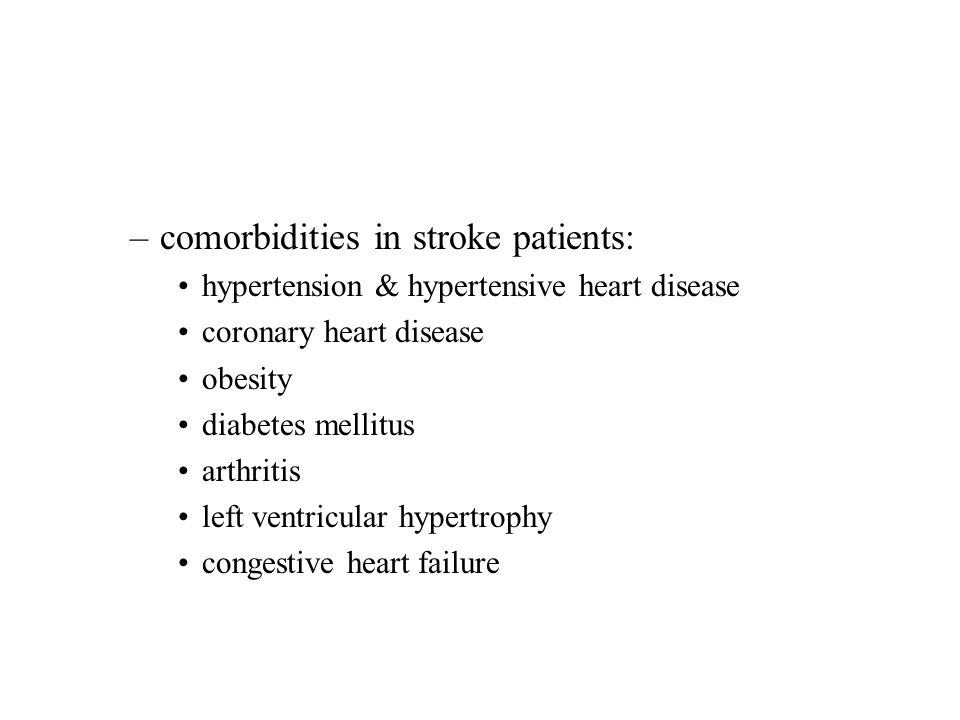 –comorbidities in stroke patients: hypertension & hypertensive heart disease coronary heart disease obesity diabetes mellitus arthritis left ventricul