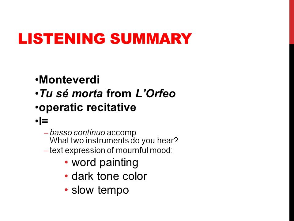 LISTENING SUMMARY Monteverdi Tu sé morta from L'Orfeo operatic recitative I= –basso continuo accomp What two instruments do you hear? –text expression