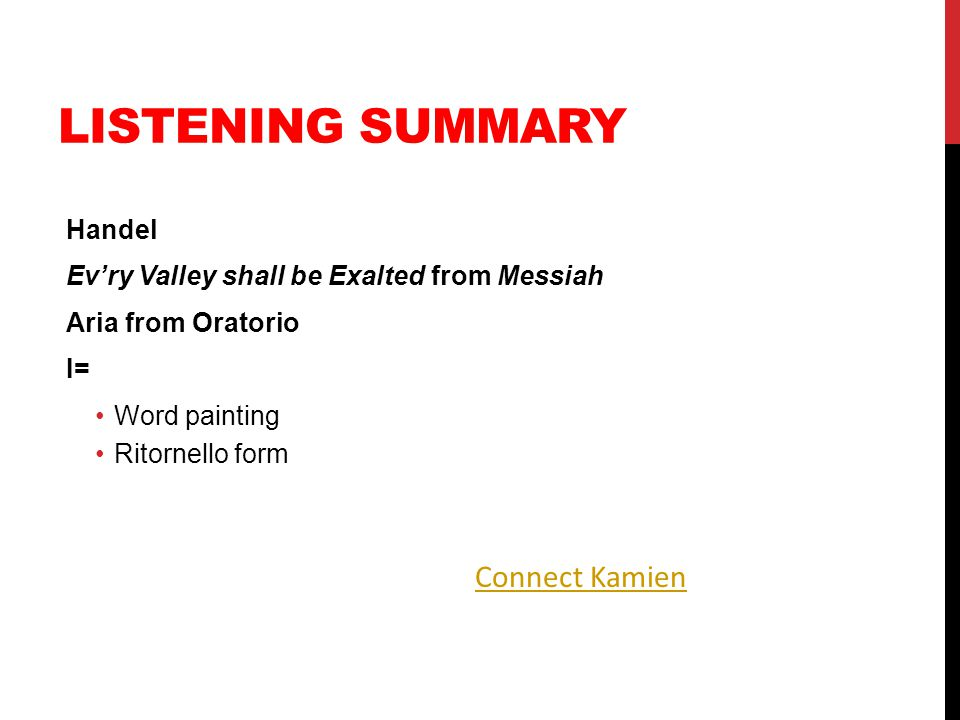 Handel Ev'ry Valley shall be Exalted from Messiah Aria from Oratorio I= Word painting Ritornello form LISTENING SUMMARY Connect Kamien