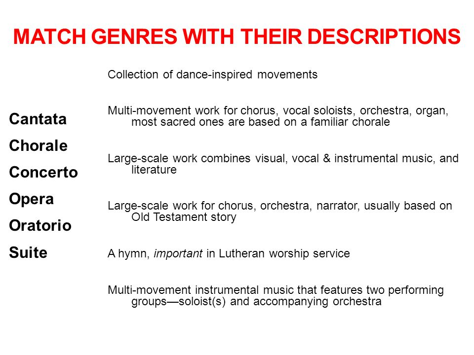 MATCH GENRES WITH THEIR DESCRIPTIONS Cantata Chorale Concerto Opera Oratorio Suite Collection of dance-inspired movements Multi-movement work for chor