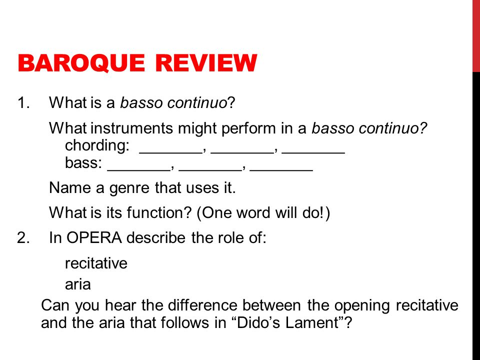 BAROQUE REVIEW 1.What is a basso continuo? What instruments might perform in a basso continuo? chording: _______, _______, _______ bass: _______, ____
