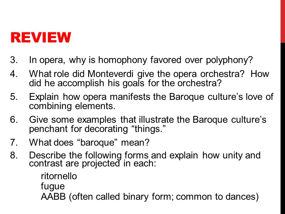 REVIEW 3.In opera, why is homophony favored over polyphony? 4.What role did Monteverdi give the opera orchestra? How did he accomplish his goals for t